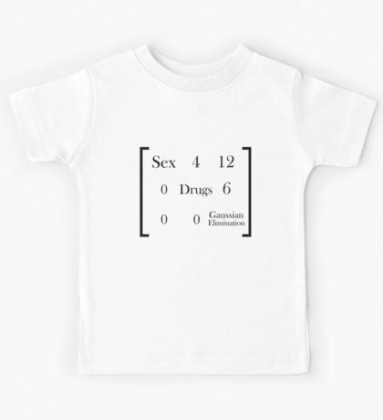Sex, Drugs, and Gaussian Elimination Kids Tee