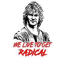 we live to get radical Photographic Print