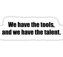 Ghostbusters - We Have The Tools, And We Have The Talent - Black Font Sticker