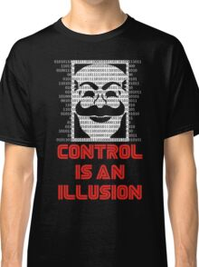 Control Is An Illusion Classic T-Shirt