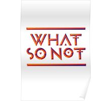 WHAT SO NOT Poster