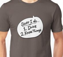 Stuff I Do... Drink. Know Things. Unisex T-Shirt