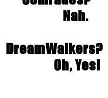 Comrade? DreamWalker? by anzroxx