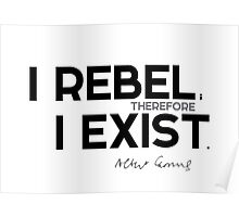 I rebel; therefore I exist - albert camus Poster