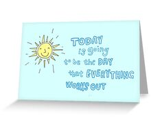 Today is the day that everything works out Greeting Card