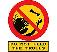 Don't Feed The Trolls Photographic Print