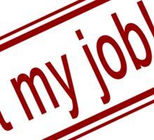 Not My Job Sticker