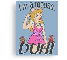 I'm a mouse. DUH! Canvas Print