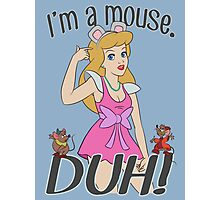 I'm a mouse. DUH! Photographic Print