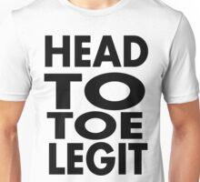 head to toe legit Unisex T-Shirt