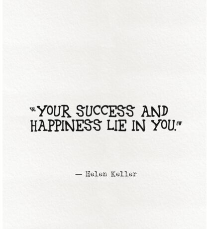 Your success and happiness lie in you. Sticker