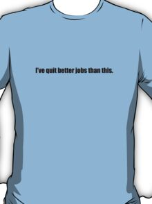 Ghostbusters - I've Quit Better Jobs Than This - Black Font T-Shirt