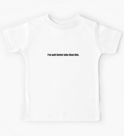 Ghostbusters - I've Quit Better Jobs Than This - Black Font Kids Tee