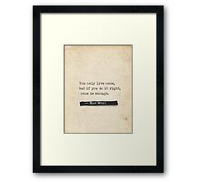 You only live once, but if you do it right, once is enought. Framed Print