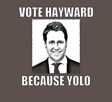Vote Hayward, Because YOLO Unisex T-Shirt