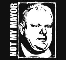 Not My Mayor Rob Ford by J. William Grantham