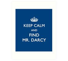 Keep Calm and Find Mr. Darcy - Jane Austen Art Print