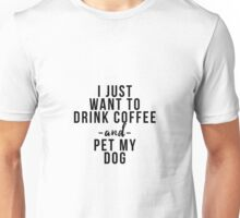 I just want to coffee wine and pet my dog Unisex T-Shirt
