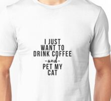 I just want to coffee wine and pet my cat Unisex T-Shirt