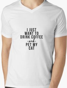 I just want to coffee wine and pet my cat Mens V-Neck T-Shirt