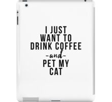 I just want to coffee wine and pet my cat iPad Case/Skin