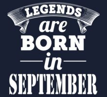 Legends Are Born In September Kids Tee