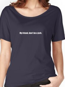 Ghostbusters - My Friend, Don't Be a Jerk - White Font Women's Relaxed Fit T-Shirt