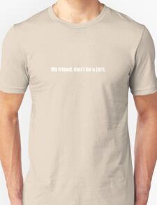 Ghostbusters - My Friend, Don't Be a Jerk - White Font Unisex T-Shirt