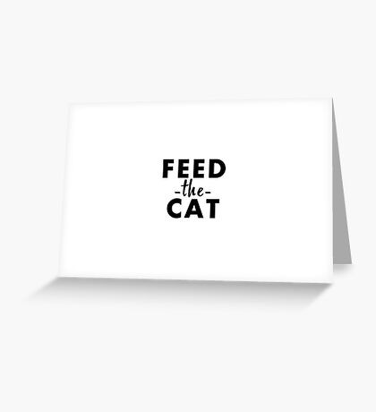 Feed the cat Greeting Card