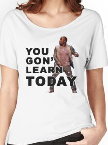 You Gon Learn Today - Kevin Hart Women's Relaxed Fit T-Shirt
