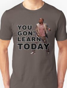 You Gon Learn Today - Kevin Hart Unisex T-Shirt