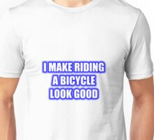 I Make Riding A Bicycle Look Good Unisex T-Shirt