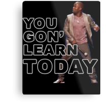 You Gon Learn Today - Kevin Hart Metal Print