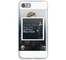 A little more than kin and less than kind (Hamlet) iPhone Case/Skin