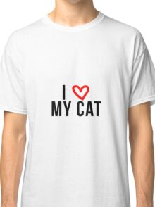 I love my cat Classic T-Shirt