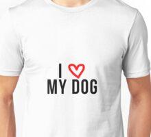 I love my dog Unisex T-Shirt