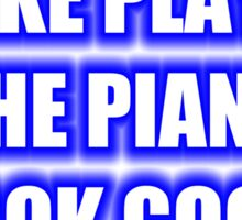 I Make Playing The Piano Look Good Sticker