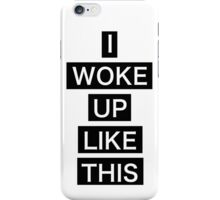I woke up like this iPhone Case/Skin