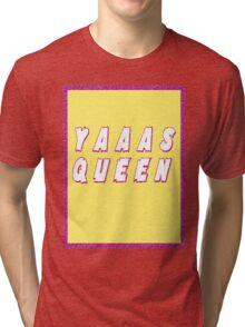 YAAAS QUEEN Tri-blend T-Shirt