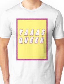 YAAAS QUEEN Unisex T-Shirt