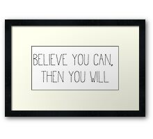 Believe you can, then you will Framed Print
