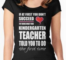 Try Doing What Your Kindergarten Teacher Told You To Do Women's Fitted Scoop T-Shirt