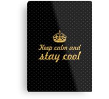 Keep calm and stay cool... Inspirational Quote Metal Print