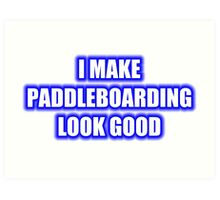 I Make Paddleboarding Look Good Art Print