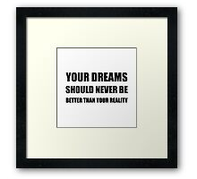 Dreams Never Better Than Reality Framed Print