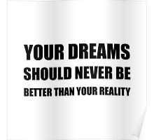 Dreams Never Better Than Reality Poster