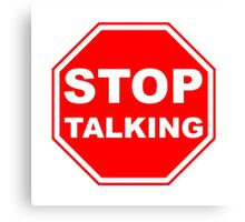 Stop Talking Sign Canvas Print