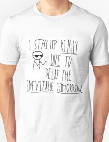 I stay up really late to delay the inevitable tomorrow Unisex T-Shirt