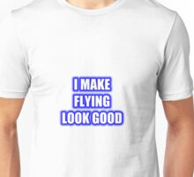 I Make Flying Look Good Unisex T-Shirt