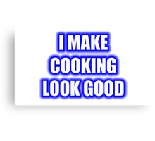 I Make Cooking Look Good Canvas Print